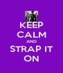 KEEP CALM AND STRAP IT ON - Personalised Poster A4 size