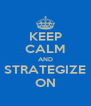 KEEP CALM AND STRATEGIZE ON - Personalised Poster A4 size