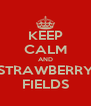 KEEP CALM AND STRAWBERRY FIELDS - Personalised Poster A4 size