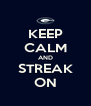 KEEP CALM AND STREAK ON - Personalised Poster A4 size