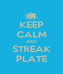 KEEP CALM AND STREAK PLATE - Personalised Poster A4 size