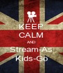 KEEP CALM AND Stream-As Kids-Go - Personalised Poster A4 size