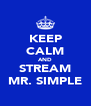 KEEP CALM AND STREAM MR. SIMPLE - Personalised Poster A4 size