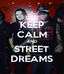 KEEP CALM AND STREET DREAMS - Personalised Poster A4 size