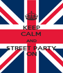 KEEP CALM AND STREET PARTY ON - Personalised Poster A4 size