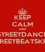 KEEP CALM AND STREETDANCE STREETBEATSKRIS - Personalised Poster A4 size
