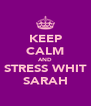 KEEP CALM AND STRESS WHIT SARAH - Personalised Poster A4 size