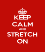 KEEP CALM AND STRETCH ON - Personalised Poster A4 size