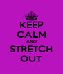 KEEP CALM AND STRETCH OUT - Personalised Poster A4 size