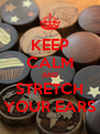 KEEP CALM AND STRETCH YOUR EARS - Personalised Poster A4 size