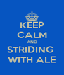 KEEP CALM AND STRIDING  WITH ALE - Personalised Poster A4 size