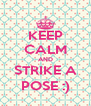 KEEP CALM AND STRIKE A POSE :) - Personalised Poster A4 size