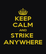 KEEP CALM AND STRIKE  ANYWHERE - Personalised Poster A4 size