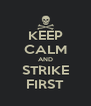 KEEP CALM AND STRIKE FIRST - Personalised Poster A4 size