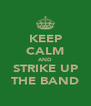 KEEP CALM AND STRIKE UP THE BAND - Personalised Poster A4 size