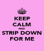 KEEP CALM AND STRIP DOWN FOR ME - Personalised Poster A4 size