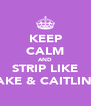 KEEP CALM AND STRIP LIKE JAKE & CAITLIN ! - Personalised Poster A4 size