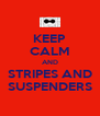 KEEP CALM AND STRIPES AND SUSPENDERS - Personalised Poster A4 size