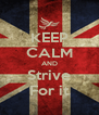 KEEP CALM AND Strive For it - Personalised Poster A4 size