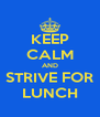 KEEP CALM AND STRIVE FOR LUNCH - Personalised Poster A4 size