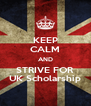 KEEP CALM AND STRIVE FOR UK Scholarship - Personalised Poster A4 size