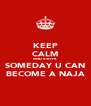 KEEP CALM AND STRIVE SOMEDAY U CAN BECOME A NAJA - Personalised Poster A4 size