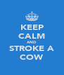 KEEP CALM AND STROKE A COW - Personalised Poster A4 size