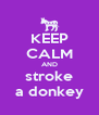KEEP CALM AND stroke a donkey - Personalised Poster A4 size