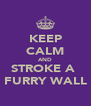 KEEP CALM AND STROKE A  FURRY WALL - Personalised Poster A4 size