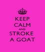 KEEP CALM AND STROKE  A GOAT - Personalised Poster A4 size