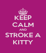 KEEP CALM AND STROKE A KITTY - Personalised Poster A4 size