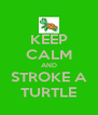 KEEP CALM AND STROKE A TURTLE - Personalised Poster A4 size