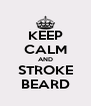KEEP CALM AND STROKE BEARD - Personalised Poster A4 size