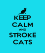 KEEP CALM AND STROKE CATS - Personalised Poster A4 size