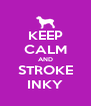 KEEP CALM AND STROKE INKY - Personalised Poster A4 size