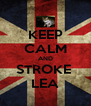 KEEP CALM AND STROKE  LEA - Personalised Poster A4 size