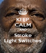 KEEP CALM AND Stroke Light Switches - Personalised Poster A4 size