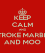 KEEP CALM AND STROKE MARBLE AND MOO - Personalised Poster A4 size
