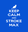 KEEP CALM AND STROKE MAX - Personalised Poster A4 size