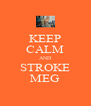 KEEP CALM AND STROKE MEG - Personalised Poster A4 size