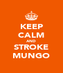 KEEP CALM AND STROKE MUNGO - Personalised Poster A4 size
