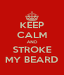 KEEP CALM AND STROKE MY BEARD - Personalised Poster A4 size