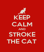 KEEP CALM AND STROKE THE CAT - Personalised Poster A4 size
