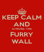 KEEP CALM AND STROKE THE FURRY WALL - Personalised Poster A4 size