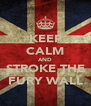 KEEP CALM AND STROKE THE FURY WALL - Personalised Poster A4 size