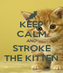 KEEP CALM AND STROKE THE KITTEN - Personalised Poster A4 size