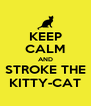 KEEP CALM AND STROKE THE KITTY-CAT - Personalised Poster A4 size