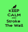 KEEP CALM AND Stroke  The Wall - Personalised Poster A4 size
