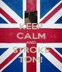 KEEP CALM AND STROKE TOM! - Personalised Poster A4 size