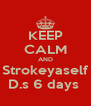 KEEP CALM AND Strokeyaself D.s 6 days  - Personalised Poster A4 size